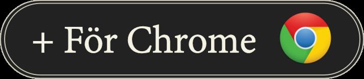Till tillägget i Chrome Store.